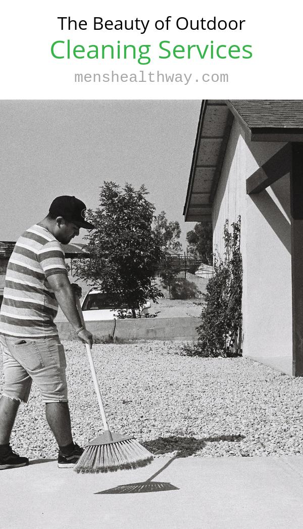 The Beauty of Outdoor Cleaning Services - Men's Healthy Way